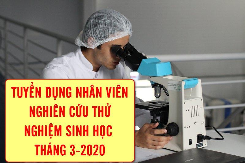 Thông báo tuyển dụng 02 nhân viên nghiên cứu thử nghiệm sinh học - tháng 3 -2020
